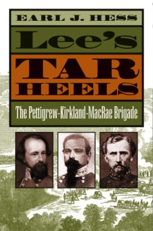 Lee's Tar Heels : The Pettigrew-Kirkland-MacRae Brigade, EPUB eBook