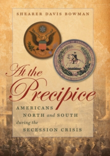 At the Precipice : Americans North and South during the Secession Crisis, EPUB eBook