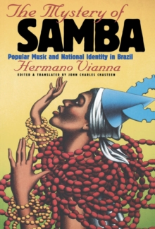 The Mystery of Samba : Popular Music and National Identity in Brazil, EPUB eBook