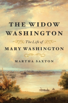 The Widow Washington : The Life of Mary Washington, Hardback Book