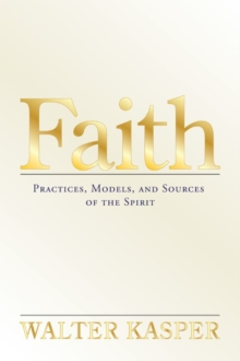 Faith : Practices, Models, and Sources of the Spirit, Hardback Book