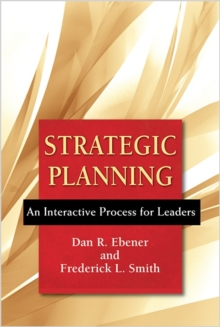 Strategic Planning : An Interactive Process for Leaders, Paperback Book