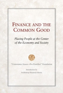 Finance and the Common Good : Placing People at the Center of the Economy and Society, Paperback Book