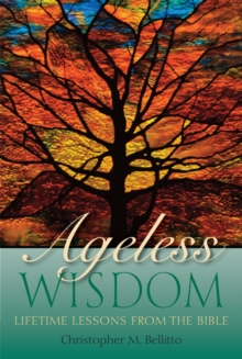 Ageless Wisdom : Lifetime Lessons from the Bible, Paperback Book