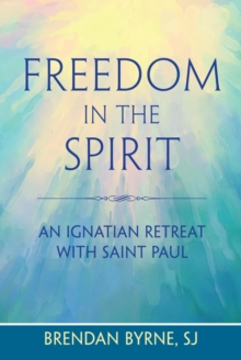 Freedom in the Spirit : An Ignatian Retreat with Saint Paul, Paperback Book