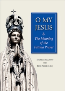 O My Jesus : The Meaning of the Fatima Prayer, Paperback Book