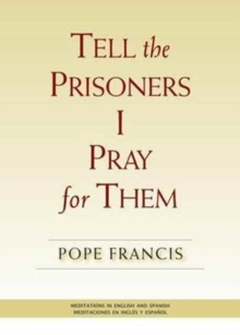 Tell the Prisoners I Pray for Them : Meditations in English and Spanish, Paperback Book