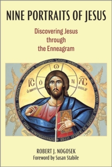 Nine Portraits of Jesus : Discovering Jesus Through the Enneagram, Paperback Book