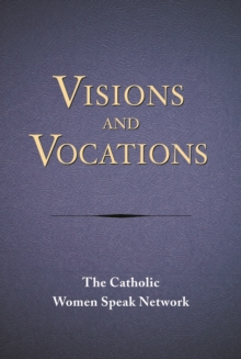 Visions and Vocations : Women Responding to God's Call, Paperback / softback Book