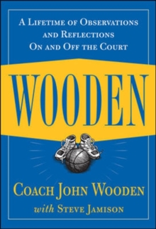 Wooden: A Lifetime of Observations and Reflections On and Off the Court, Hardback Book