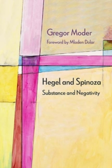 Hegel and Spinoza : Substance and Negativity, Paperback / softback Book