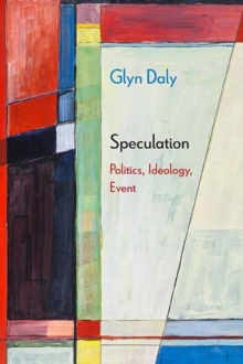 Speculation : Politics, Ideology, Event, Paperback / softback Book