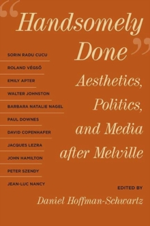 Handsomely Done : Aesthetics, Politics, and Media after Melville, Paperback / softback Book