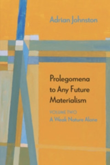 Prolegomena to Any Future Materialism : A Weak Nature Alone, EPUB eBook