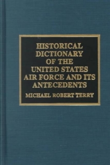 Historical Dictionary of the United States Air Force and Its Antecedents, Hardback Book