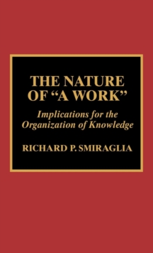 The Nature of a Work : Implications for the Organization of Knowledge, Hardback Book