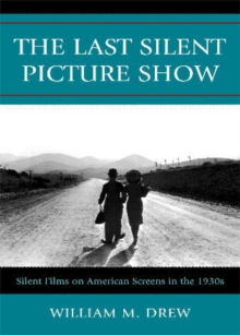 The Last Silent Picture Show : Silent Films on American Screens in the 1930s, Paperback Book