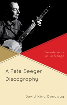 A Pete Seeger Discography : Seventy Years of Recordings, EPUB eBook