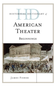 Historical Dictionary of American Theater : Beginnings, EPUB eBook