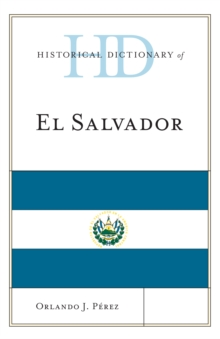Historical Dictionary of El Salvador, Hardback Book