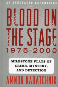 Blood on the Stage, 1975-2000 : Milestone Plays of Crime, Mystery, and Detection, Hardback Book