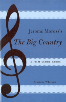 Jerome Moross's The Big Country : A Film Score Guide, Paperback Book