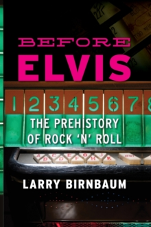 Before Elvis : The Prehistory of Rock 'n' Roll, Paperback Book