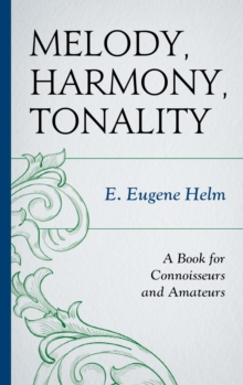 Melody, Harmony, Tonality : A Book for Connoisseurs and Amateurs, EPUB eBook