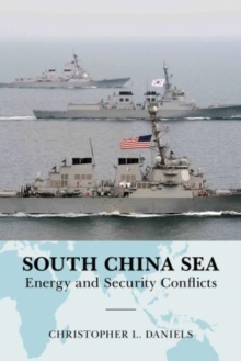 South China Sea : Energy and Security Conflicts, Hardback Book