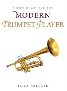 A Dictionary for the Modern Trumpet Player, Hardback Book