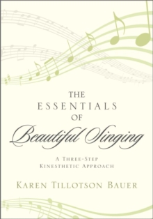 The Essentials of Beautiful Singing : A Three-Step Kinesthetic Approach, EPUB eBook