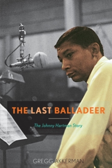 The Last Balladeer : The Johnny Hartman Story, Paperback Book