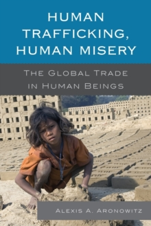 Human Trafficking, Human Misery : The Global Trade in Human Beings, Paperback Book