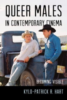 Queer Males in Contemporary Cinema : Becoming Visible, Paperback Book