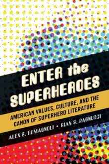 Enter the Superheroes : American Values, Culture, and the Canon of Superhero Literature, EPUB eBook