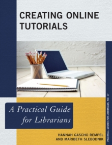 Creating Online Tutorials : A Practical Guide for Librarians, Paperback Book