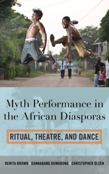 Myth Performance in the African Diasporas : Ritual, Theatre, and Dance, Hardback Book