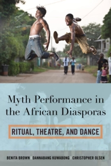 Myth Performance in the African Diasporas : Ritual, Theatre, and Dance, EPUB eBook