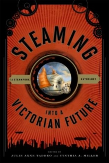 Steaming into a Victorian Future : A Steampunk Anthology, Paperback Book