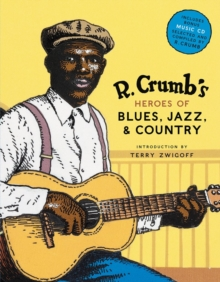 R. Crumb Heroes of Blues, Jazz & Country, Hardback Book