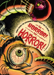 Horror! The Horror! : Comics Our Government Saved You from, Paperback Book