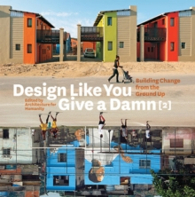 Design Like You Give a Damn [2]:Building Change from the Ground U : Building Change from the Ground Up, Paperback / softback Book