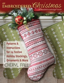 Embroidered Christmas : Patterns and Instructions for 24 Festive Holiday Stockings, Ornaments, and More, Paperback Book
