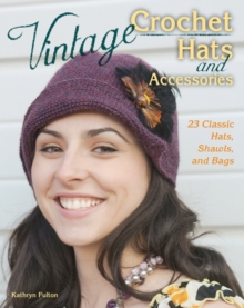 Vintage Crochet Hats and Accessories : 23 Classic Hats, Shawls, and Bags, Paperback Book