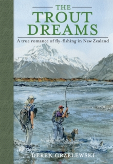 The Trout Dreams : A true romance of fly-fishing in New Zealand, Paperback / softback Book