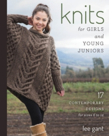 Knits for Girls and Young Juniors : 17 Contemporary Designs for Sizes 6 to 12, Paperback Book