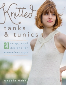 Knitted Tanks & Tunics : 21 Crisp, Cool Designs for Sleeveless Tops, Paperback Book