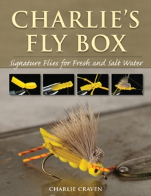 Charlie's Fly Box : Signature Flies for Fresh and Salt Water, Paperback Book