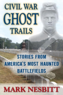Civil War Ghost Trails : Stories from America's Most Haunted Battlefields, EPUB eBook