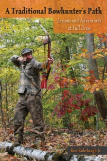 A Traditional Bowhunter's Path : Lessons and Adventures at Full Draw, EPUB eBook